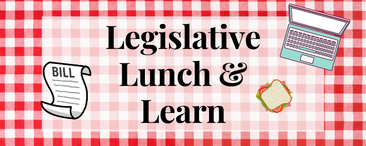 Legislative Lunch & Learn Series